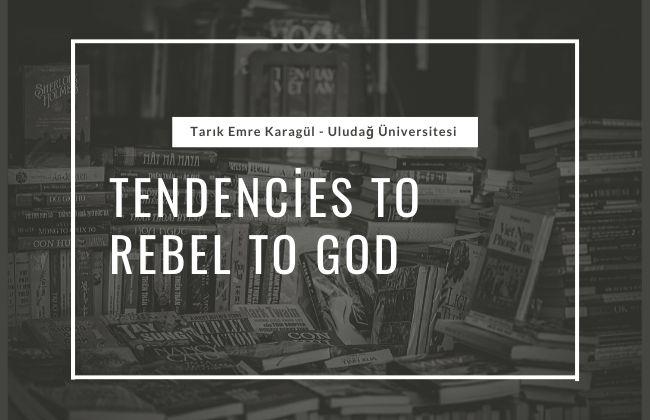 tendencies to rebel to god tarık emre karagul