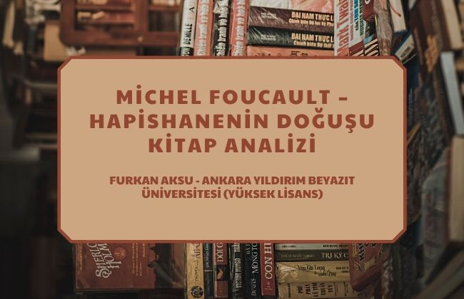 michel foucault hapishanenin dogusu kitap ozeti analizi