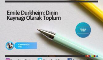 Emile Durkheim: Dinin Kaynağı Olarak Toplum