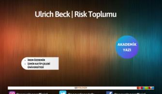 Ulrich Beck | Risk Toplumu