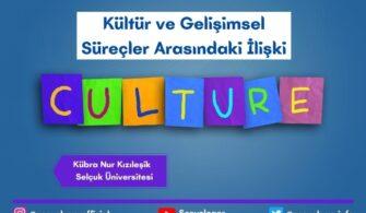 Kültür ve Gelişimsel Süreçler Arasındaki İlişki