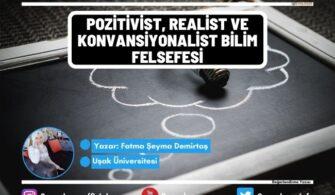 Pozitivist, Realist ve Konvansiyonalist Bilim Felsefesi