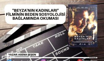 """""""Beyza'nın Kadınları"""" Filminin Beden Sosyolojisi Bağlamında Okuması"""
