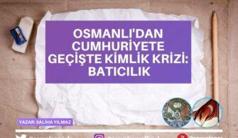 Osmanlı'dan Cumhuriyete Geçişte Kimlik Krizi: Batıcılık