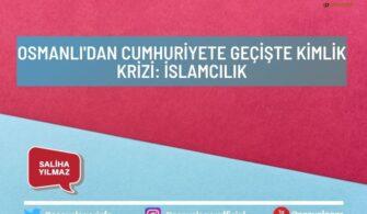 Osmanlı'dan Cumhuriyete Geçişte Kimlik Krizi: İslamcılık