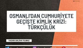 Osmanlı'dan Cumhuriyete Geçişte Kimlik Krizi: Türkçülük