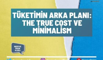Tüketimin Arka Planı: The True Cost ve Minimalism