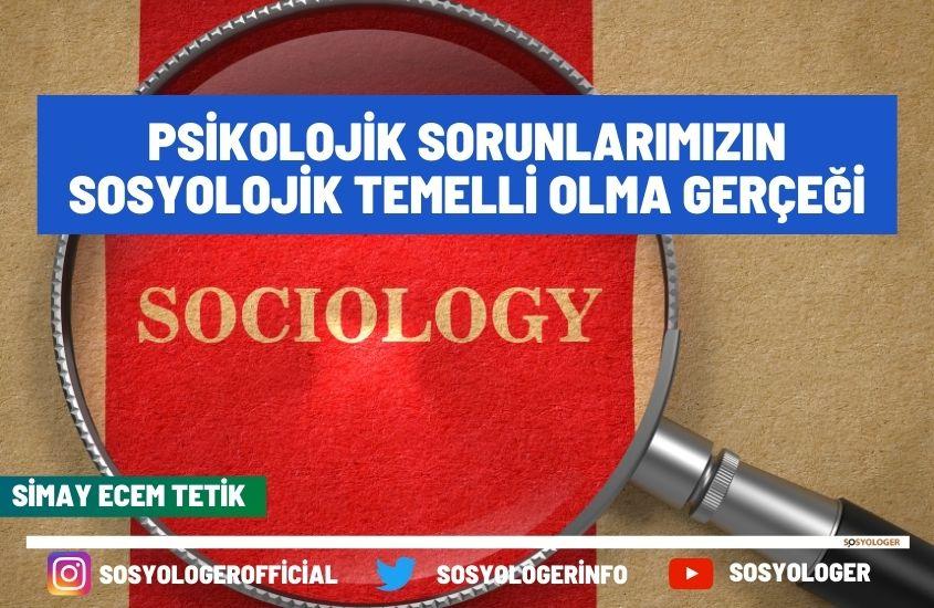 Psikolojik Sorunlarımızın Sosyolojik Temelli Olma Gerçeği